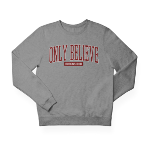 Only Believe Campus Sweatshirt